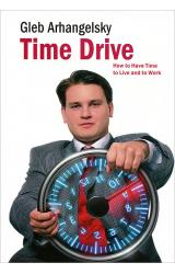 Time-Drive: How to Have Time to Live and to Work - Gleb Arhangelsky